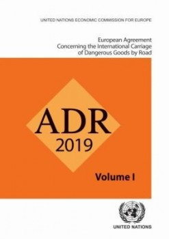 ADR 2019 - European Agreement Concerning the International Carriage of Dangerous Goods by Road